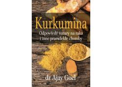"""Książka - """"Kurkumina. Odpowiedź natury na raka i inne przewlekłe choroby"""" (226 str.) dr Ajay Goel"""